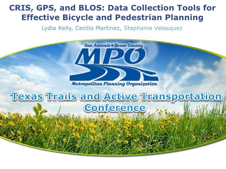 CRIS, GPS, and BLOS: Data Collection Tools for  Effective Bicycle and Pedestrian Planning       Lydia Kelly, Cecilio Marti...