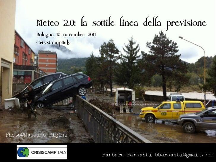 Meteo 2.0: la sottile linea della previsione          Bologna 19 novembre 2011          CrisisCampItalyPhoto@Massimo Bigin...