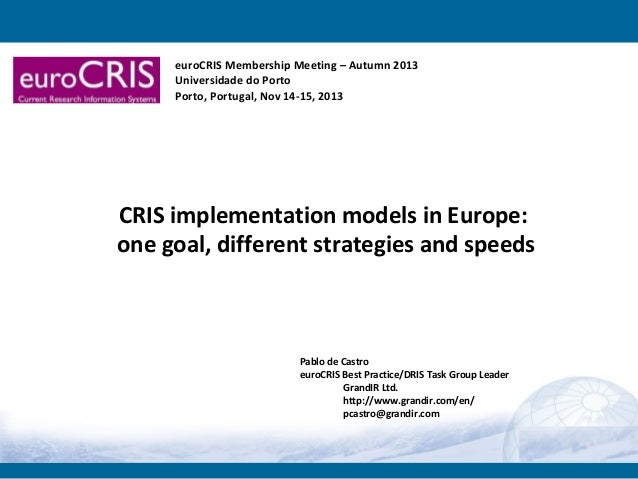 euroCRIS Membership Meeting – Autumn 2013 Universidade do Porto Porto, Portugal, Nov 14-15, 2013  CRIS implementation mode...