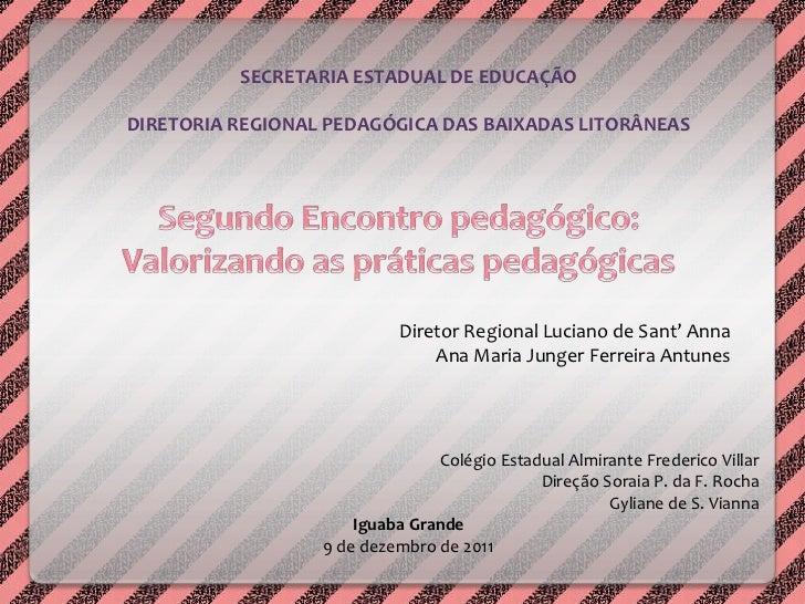 SECRETARIA ESTADUAL DE EDUCAÇÃODIRETORIA REGIONAL PEDAGÓGICA DAS BAIXADAS LITORÂNEAS                           Diretor Reg...