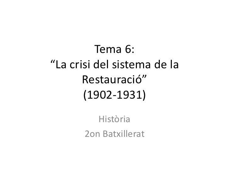 """Tema 6:""""La crisi del sistema de la       Restauració""""       (1902-1931)          Història       2on Batxillerat"""