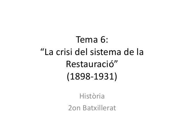 """Tema 6:""""La crisi del sistema de la       Restauració""""       (1898-1931)          Història       2on Batxillerat"""