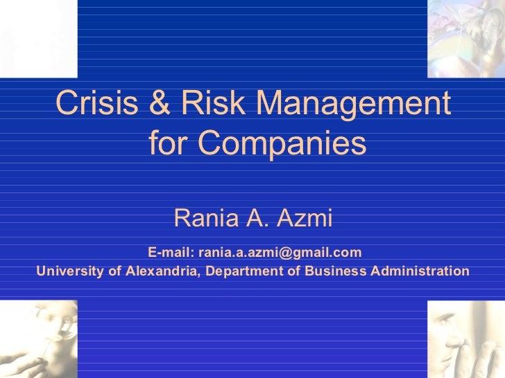 Crisis & Risk Management  for Companies Rania A. Azmi   E-mail: rania.a.azmi@gmail.com  University of Alexandria, Departme...