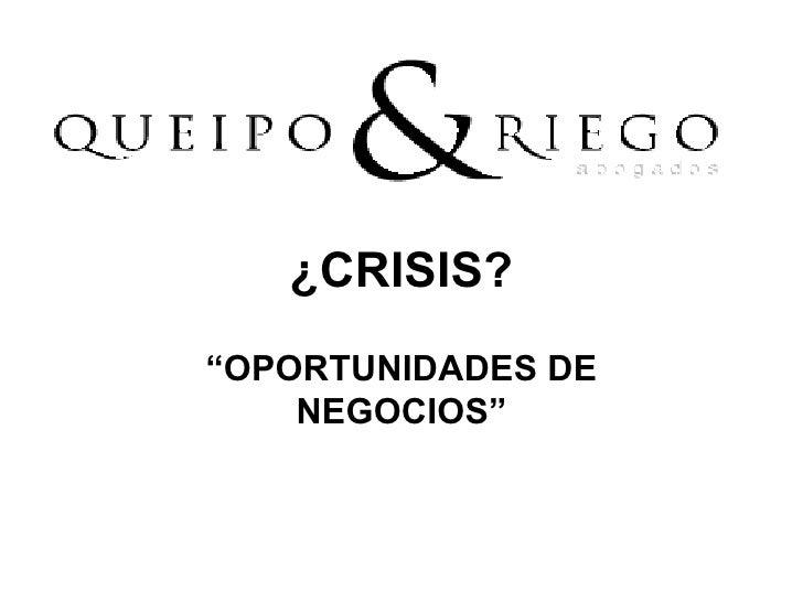 """¿CRISIS? """" OPORTUNIDADES DE NEGOCIOS"""""""