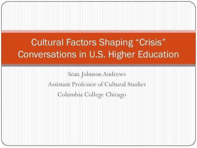 "Cultural Factors Shaping ""Crisis"" Conversations in U.S. Higher Education Sean Johnson Andrews Assistant Professor of Cultu..."