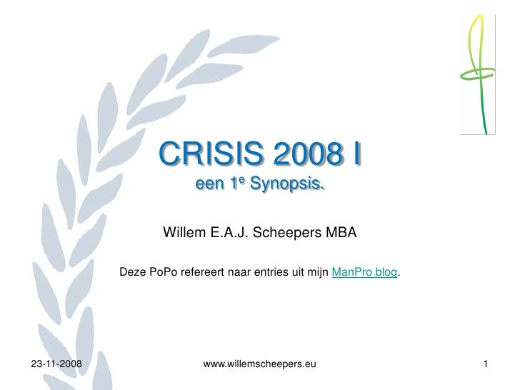 CRISIS 2008 I                            een 1e Synopsis.                       Willem E.A.J. Scheepers MBA               ...