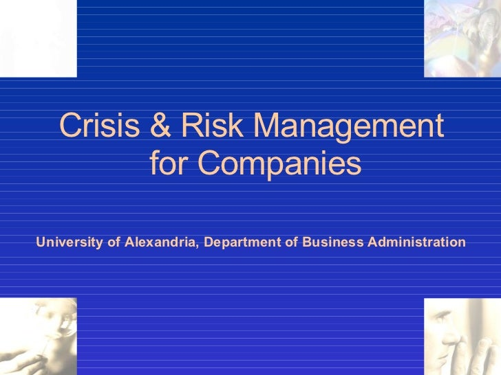 Crisis & Risk Management  for Companies University of Alexandria, Department of Business Administration