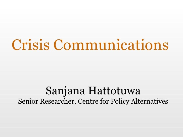 Crisis Communications Sanjana Hattotuwa Senior Researcher, Centre for Policy Alternatives