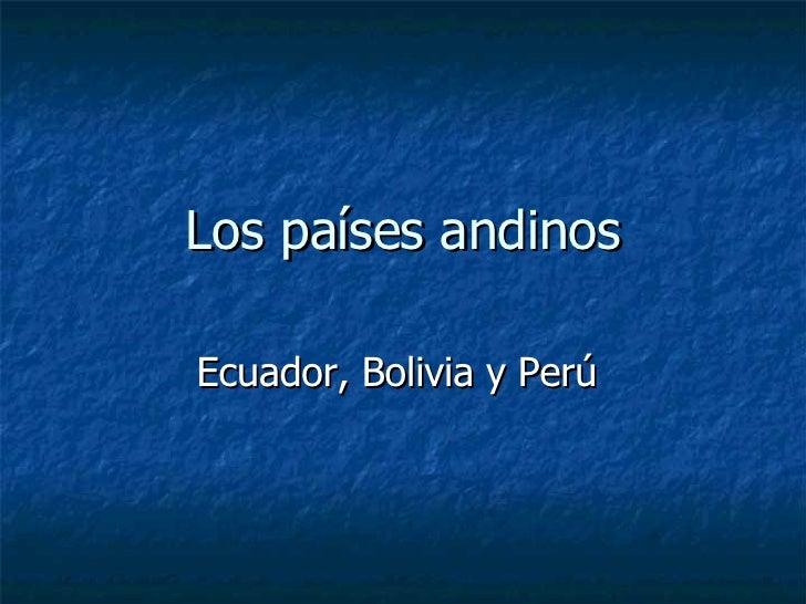 Los países andinos Ecuador, Bolivia y Perú