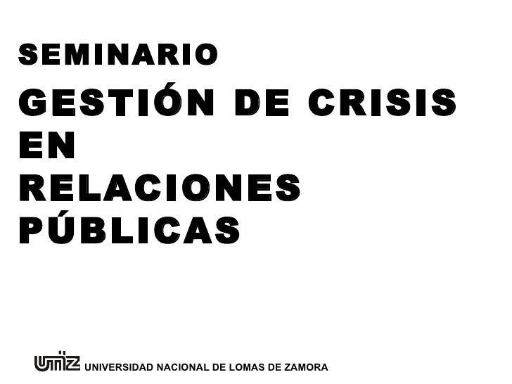 GESTIÓN DE CRISIS EN  RELACIONES PÚBLICAS SEMINARIO UNIVERSIDAD NACIONAL DE LOMAS DE ZAMORA