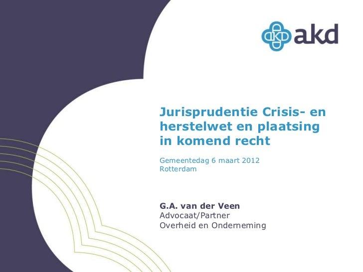 Jurisprudentie Crisis- enherstelwet en plaatsingin komend rechtGemeentedag 6 maart 2012RotterdamG.A. van der VeenAdvocaat/...