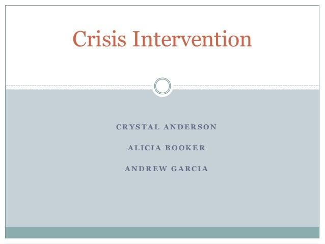Crisis Intervention  CRYSTAL ANDERSON ALICIA BOOKER ANDREW GARCIA