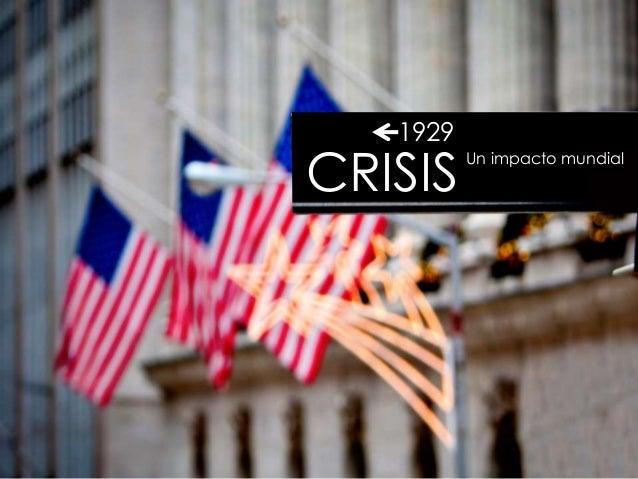 U N I M P A C T O M U N D I A L CRISIS 1929 CRISIS 1929 Un impacto mundial