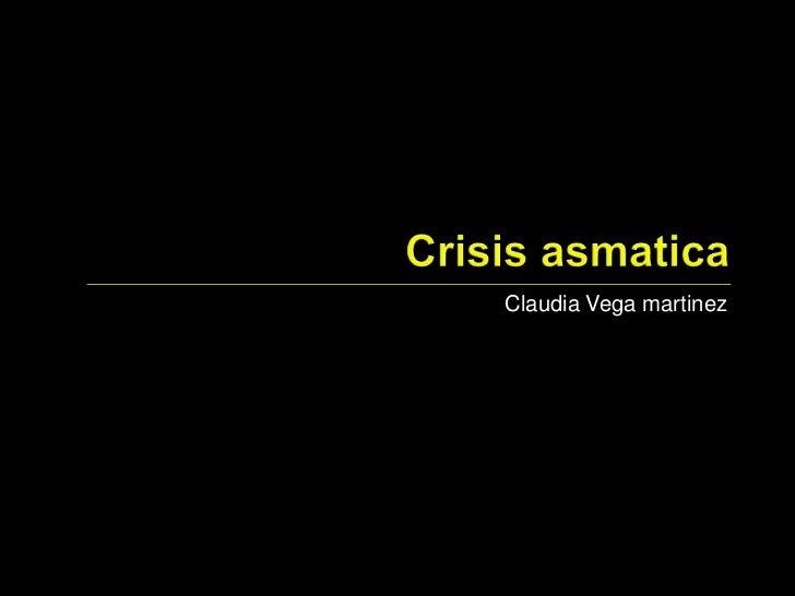 Crisis asmatica<br />Claudia Vega martinez<br />