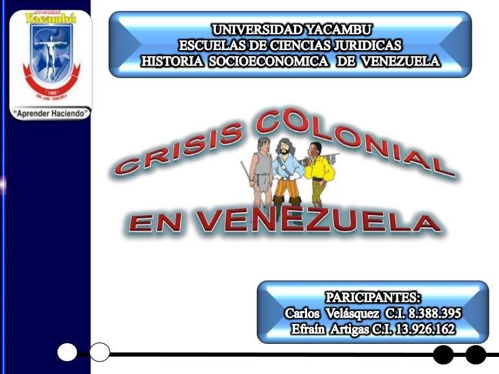 UNIVERSIDAD YACAMBU <br />ESCUELAS DE CIENCIAS JURIDICAS <br />HISTORIA  SOCIOECONOMICA   DE  VENEZUELA <br /><br />CRIS...