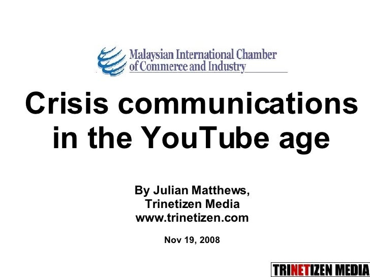 Crisis communications in the YouTube age By Julian Matthews, Trinetizen Media www.trinetizen.com Nov 19, 2008