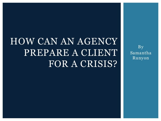 By Samantha Runyon HOW CAN AN AGENCY PREPARE A CLIENT FOR A CRISIS?