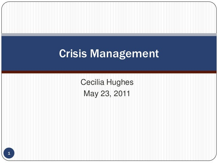 Cecilia Hughes<br />May 23, 2011<br />Crisis Management<br />1<br />