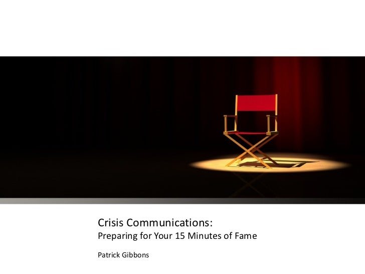 Crisis Communications:Preparing for Your 15 Minutes of FamePatrick Gibbons