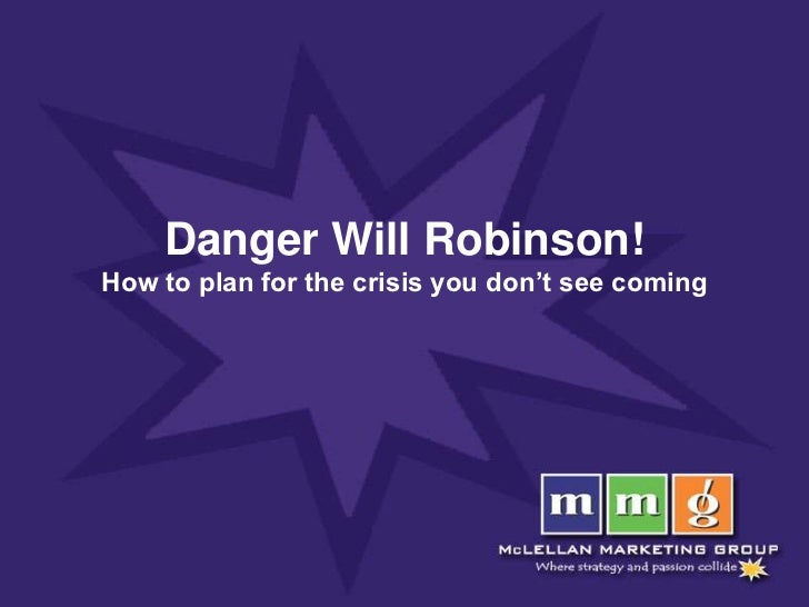 Danger Will Robinson!How to plan for the crisis you don't see coming