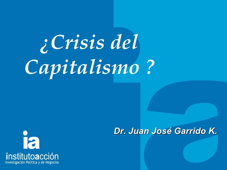 TITULO DEL TEMA ¿Crisis del Capitalismo ? Dr. Juan Jos é Garrido K.