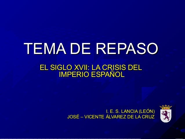TEMA DE REPASOTEMA DE REPASO EL SIGLO XVII: LA CRISIS DELEL SIGLO XVII: LA CRISIS DEL IMPERIO ESPAÑOLIMPERIO ESPAÑOL I. E....
