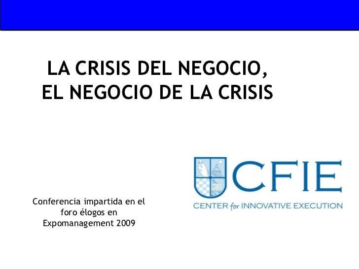 LA CRISIS DEL NEGOCIO,    EL NEGOCIO DE LA CRISISélogosPresentación Corporativa  Conferencia impartida en el        foro é...