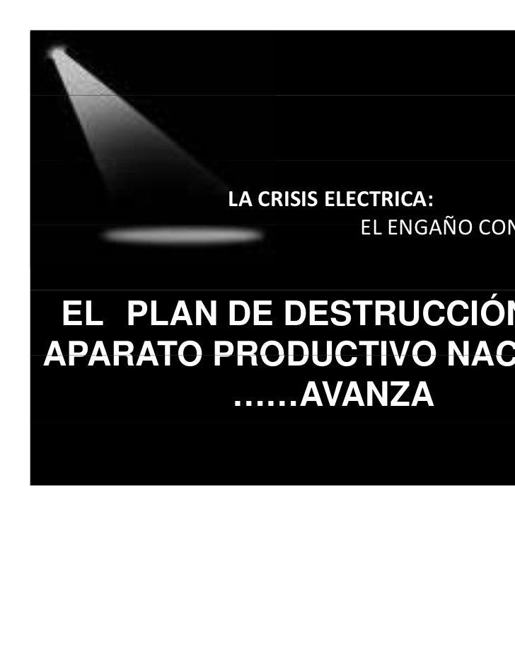 LACRISISELECTRICA:                     ELENGAÑOCONTINÚA……….                     EL ENGAÑO CONTINÚA ELPPLAN DE DESTRUCC...