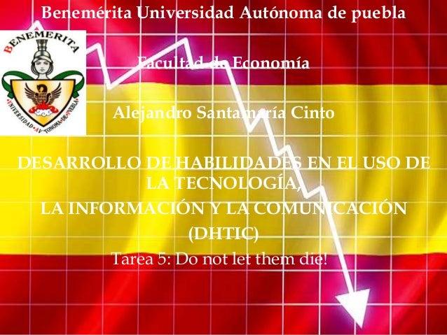 Benemérita Universidad Autónoma de puebla            Facultad de Economía         Alejandro Santamaría CintoDESARROLLO DE ...