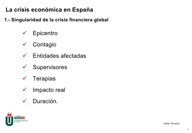 1.- Singularidad de la crisis financiera global <ul><li>Epicentro </li></ul><ul><li>Contagio </li></ul><ul><li>Entidades a...