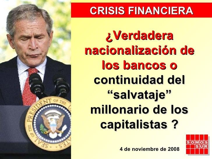 """¿Verdadera nacionalización de los bancos o  continuidad del """"salvataje"""" millonario de los capitalistas   ? CRISIS FINANCIE..."""