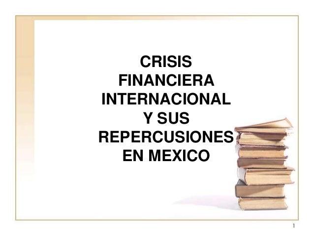 CRISIS FINANCIERA INTERNACIONAL Y SUS REPERCUSIONES EN MEXICO 1