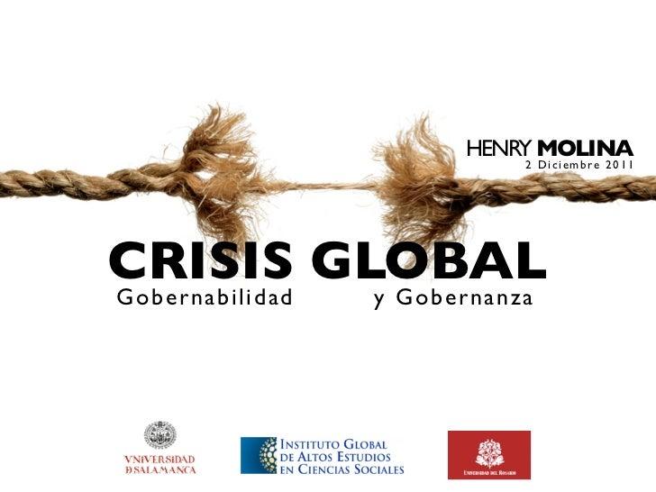 HENRY MOLINA                         2 Diciembre 2011CRISIS GLOBALGobernabilidad y Gobernanza