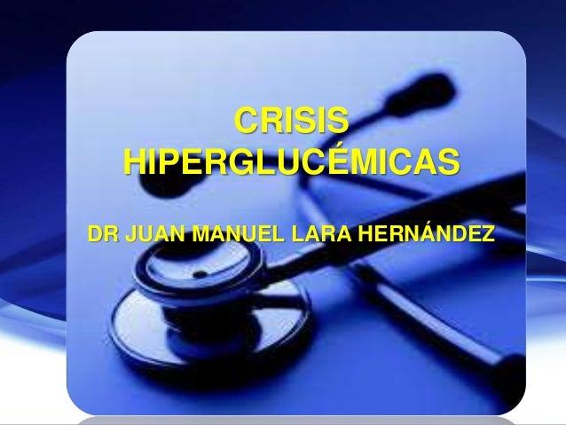 CRISISHIPERGLUCÉMICASDR JUAN MANUEL LARA HERNÁNDEZ