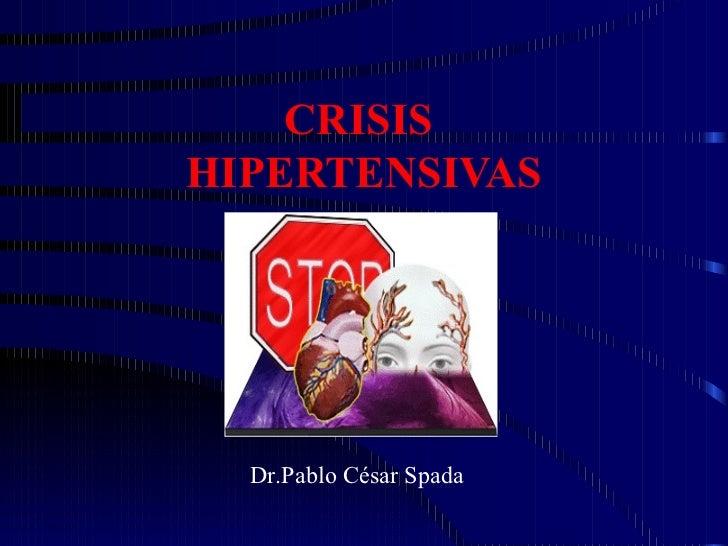 CRISISHIPERTENSIVAS  Dr.Pablo César Spada