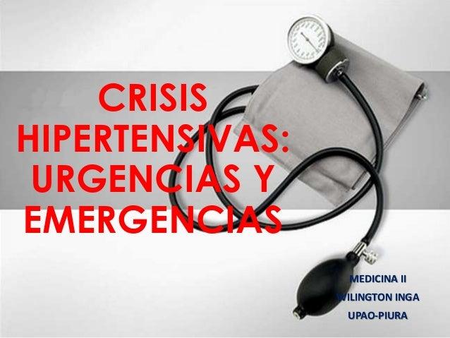 CRISIS HIPERTENSIVAS: URGENCIAS Y EMERGENCIAS MEDICINA II WILINGTON INGA UPAO-PIURA