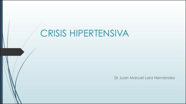 CRISIS HIPERTENSIVA  Dr Juan Manuel Lara Hernández