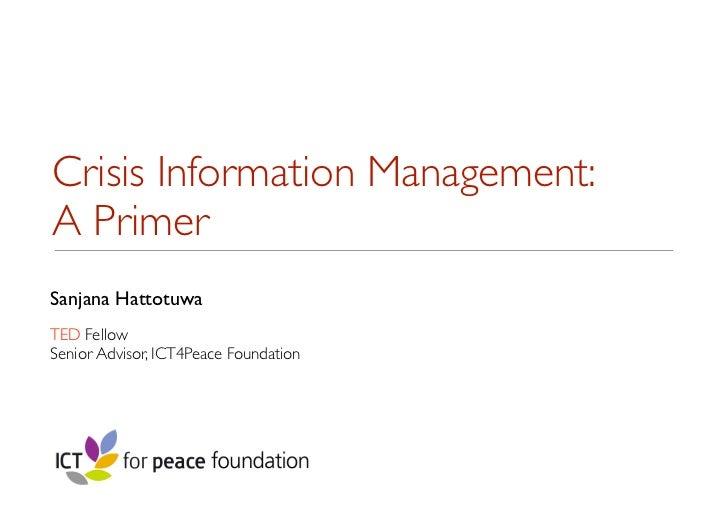 Crisis Information Management:A PrimerSanjana HattotuwaTED FellowSenior Advisor, ICT4Peace Foundation