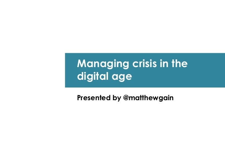 Managing crisis in thedigital agePresented by @matthewgain