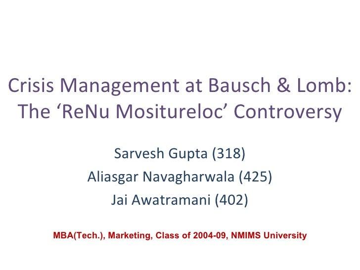 Crisis Management at Bausch & Lomb: The 'ReNu Mositureloc' Controversy Sarvesh Gupta (318) Aliasgar Navagharwala (425) Jai...