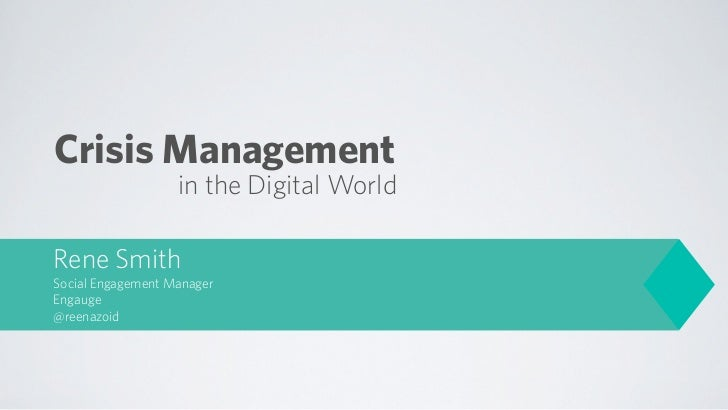 Crisis Management                   in the Digital WorldRene SmithSocial Engagement ManagerEngauge@reenazoid