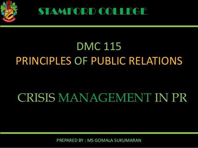 STAMFORD COLLEGE  DMC 115 PRINCIPLES OF PUBLIC RELATIONS CRISIS MANAGEMENT IN PR  PREPARED BY : MS GOMALA SUKUMARAN