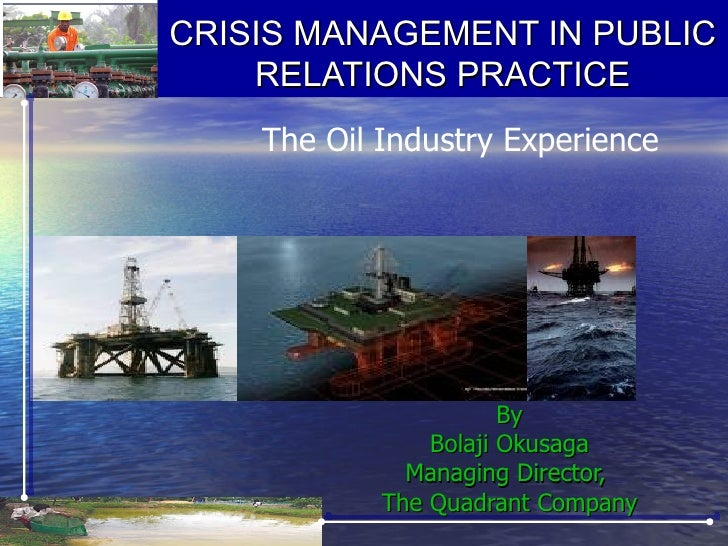 CRISIS MANAGEMENT IN PUBLIC    RELATIONS PRACTICE    The Oil Industry Experience                       By                B...