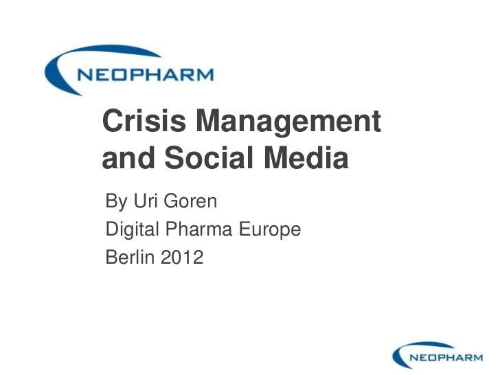 Crisis Managementand Social MediaBy Uri GorenDigital Pharma EuropeBerlin 2012