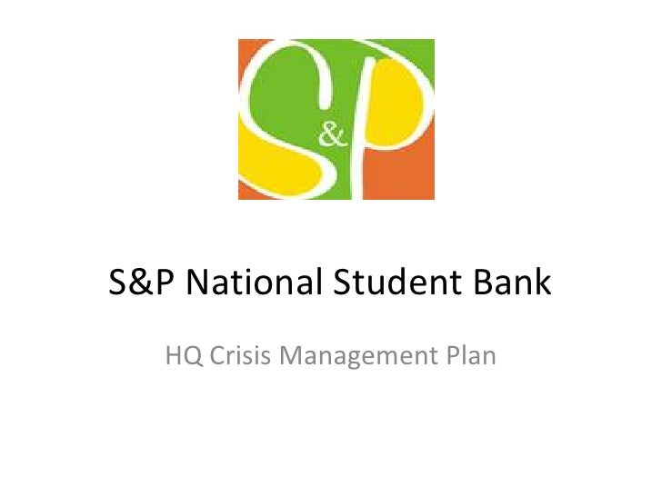 S&P National Student Bank<br />HQ Crisis Management Plan<br />