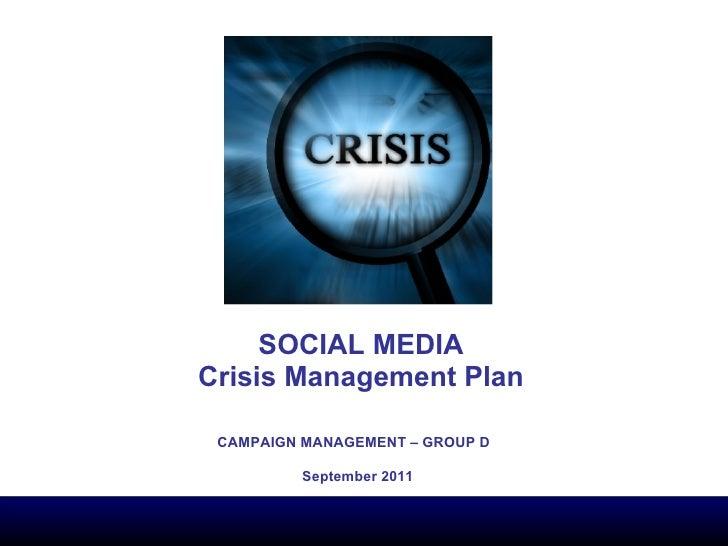 SOCIAL MEDIA Crisis Management Plan CAMPAIGN MANAGEMENT – GROUP D September 2011