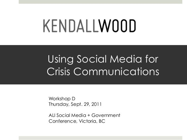 Using Social Media forCrisis CommunicationsWorkshop DThursday, Sept. 29, 2011ALI Social Media + GovernmentConference, Vict...