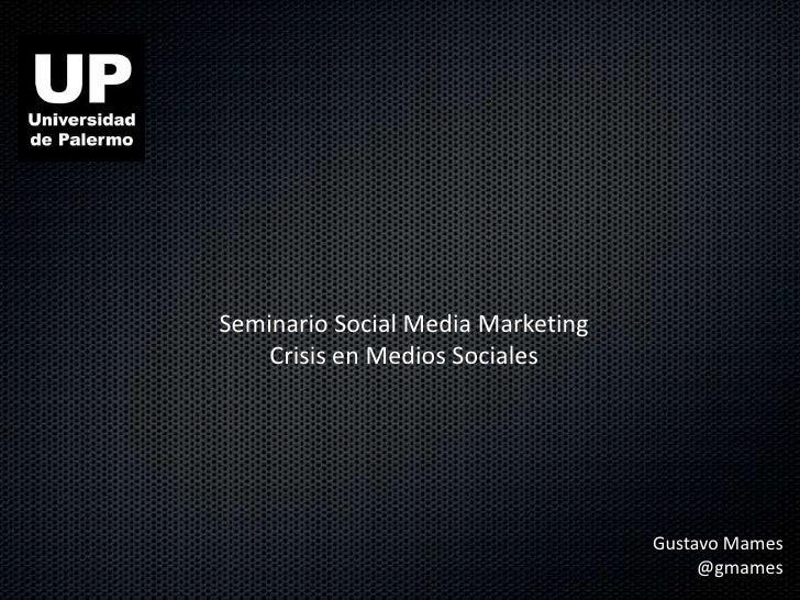 Seminario Social Media Marketing    Crisis en Medios Sociales                                   Gustavo Mames             ...