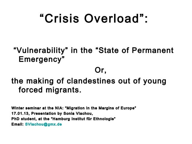 """Crisis Overload"": ""Vulnerability"" in the ""State of Permanent  Emergency""                        Or,the making of clandest..."