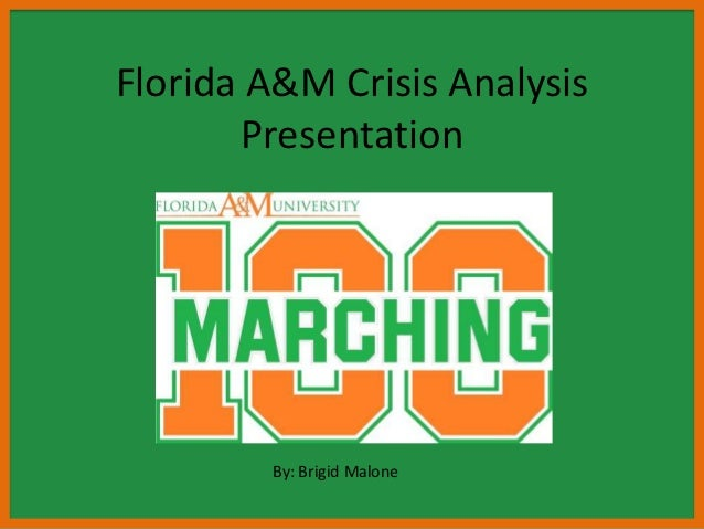 Florida A&M Crisis Analysis       Presentation        By: Brigid Malone